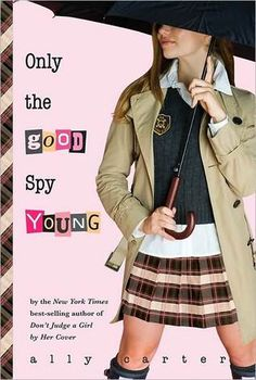 Only the Good Spy Young by Ally Carter. Book Four in the Gallagher Girls series.