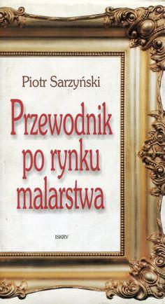 """""""Przewodnik po rynku malarstwa"""" Piotr Sarzyński Cover by Krystyna Töpfer Published by Wydawnictwo Iskry 1999"""