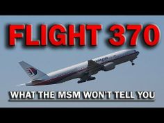 FLIGHT 370: What the MSM Won't Tell You