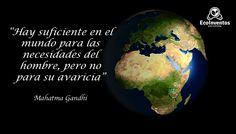 Hay suficiente en el mundo para las necesidades del hombre...