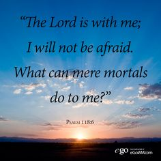 """The Lord is with me; I will not be afraid. What can mere mortals do to me? Psalm 118, Psalms, Scriptures About Fear, Mere Mortals, Thy Word, Here On Earth, Power Of Prayer, Qoutes, Encouragement"
