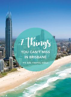 7 THINGS YOU CAN'T MISS IN BRISBANE. By now I've been to Australia four times, including a year-long working holiday, traveling through its urban cities, laid-back islands and the wild outback. Words cannot describe how much I'm captivated by this country