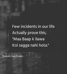 It's true.👍 me is incident se guzri hu or iska nateeza yahi hua ki mammy papa shi hote hamesha or sisters bhi😁 Stupid Quotes, Shyari Quotes, Crazy Quotes, Hurt Quotes, Real Life Quotes, Reality Quotes, Words Quotes, Funny Quotes, Muslim Love Quotes