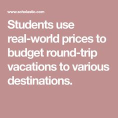 Students use real-world prices to budget round-trip vacations to various destinations.