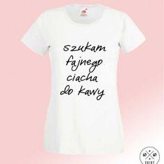 Koszulka damska Szukam fajnego ciacha do kawy. Idealna na prezent! DDshirt