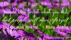 Forward Steps 365 Life Power Notes People will forget what you said, people will forget what you did, but people will never forget how you made them feel. Pay It Forward, Need Motivation, Self Improvement Tips, Famous Quotes, Funny Quotes, Forget, Inspirational Quotes, Wisdom, Positivity