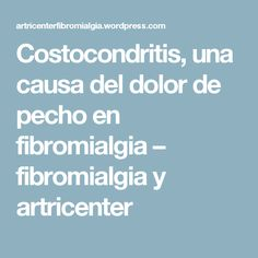 Costocondritis, una causa del dolor de pecho en fibromialgia – fibromialgia y artricenter