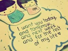 I want you for the rest of my life!