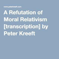 A Refutation of Moral Relativism [transcription] by Peter Kreeft
