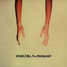 Spoon, 'Kill the Moonlight'