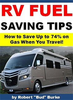 """RV Fuel Saving Tips: How to Save Up to 74% on Gas When You Travel! by Robert """"Bud"""" Burke http://www.amazon.com/dp/B014ZW4DLA/ref=cm_sw_r_pi_dp_iPPcwb0A1SY7Y"""