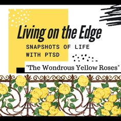 Living on the Edge – Snapshots of Life with PTSD: The Wondrous Yellow Roses – The Art of Healing Trauma Ptsd, Trauma, Living On The Edge, Journal Entries, Yellow Roses, Nervous System, Healing, Relationship, Shit Happens