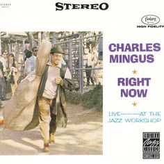 Charles Mingus - 1964 - Right Now, Live At The Jazz Workshop (Fantasy)