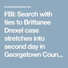 FBI: Search with ties to Brittanee Drexel case stretches into second day in Georgetown County | News | postandcourier.com