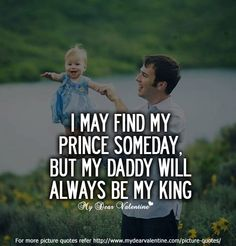 I may find my prince someday, but my daddy will always be my king... Love you dad.............