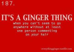 It's a Ginger thing When you can't seem to go anywhere without at least one person commenting on your hair. You can look, but you can't touch! Ginger Facts, Ginger Jokes, Redhead Facts, Redhead Quotes, Quotes About Redheads, Red Brunette Hair, Red Hair Quotes, Redhead Problems, Funny Quotes