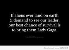 Lady Gaga is our alien representative.