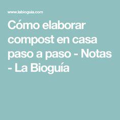 Cómo elaborar compost en casa paso a paso - Notas - La Bioguía