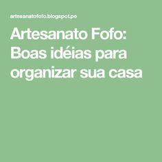 Artesanato Fofo: Boas idéias para organizar sua casa