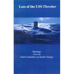 Loss of the USS Thresher : Hearings Before the Joint Committee on Atomic Energy Congress of the United States Eighty-Eighth Congress First and Second Sessions on the Loss of the USS Thresher June July and July 1964 And July, July 1, June, Weight Loss Before, Weight Loss Tips, Lose Weight, Uss Thresher, United States, Losing Weight Tips