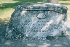 """""""Stand your ground. Don't fire unless fired upon. But if they mean to have a war, let it begin here."""" -Captain Parker April 19th 1775. Orders given to the Minute Men / Militia during the Battle of Lexington and Concord in response to Arms and Ammunition confiscation by the Tyrannical Government."""