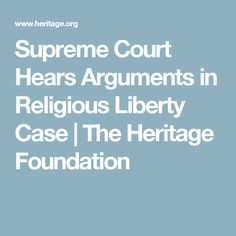 Supreme Court Hears Arguments in Religious Liberty Case | The Heritage Foundation