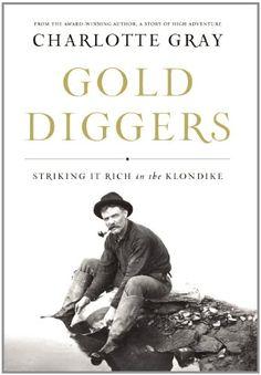 Gold Diggers: Striking It Rich in the Klondike by Charlotte Gray,http://www.amazon.com/dp/1582437653/ref=cm_sw_r_pi_dp_lJG4sb06HP5CZMKF