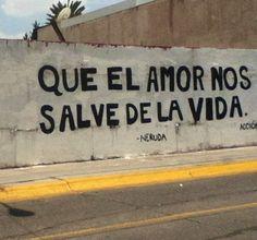 Que el amor nos salve de la vida Love Quotes # Photo Quotes, Love Quotes, Street Quotes, Self Confidence Tips, Words Can Hurt, Pablo Neruda, Magic Words, Good Vibes, Sentences