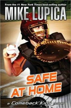 Safe at Home (Comeback Kids Series) by Mike Lupica that was an awesome one