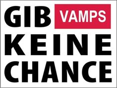 GIB VAMPS  KEINE CHANCE