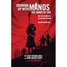 """GROWING UP WITH """"MANOS: THE HANDS OF FATE"""": HOW I WAS THE CHILD STAR OF THE WORST MOVIE EVER MADE, AND LIVED TO TELL THE STORY (HARDCOVER EDITION) by Jackey Neyman Jones and Laura Mazzuca Toops"""