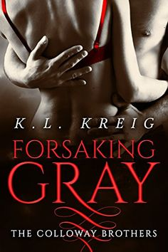 Forsaking Gray (The Colloway Brothers Book 1) by K.L. Kreig http://www.amazon.com/dp/B011CWEZ7I/ref=cm_sw_r_pi_dp_cK05vb0MHR4WQ