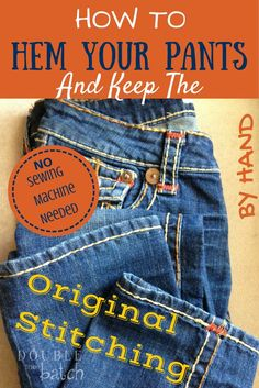An easy way to hem your pants by hand and keep the original stitching!