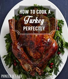 How to cook Turkey perfectly , easy & delicious homesteading recipe . | http://pioneersettler.com/how-to-cook-turkey-perfectly/