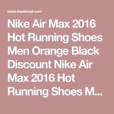272e050b258 Nike Air Max 2016 Hot Running Shoes Men Orange Black Discount Nike Air Max  2016 Hot