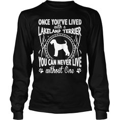 Once youve lived with a #Lakeland #Terrier , Order HERE ==> https://www.sunfrog.com/Pets/115907192-477927227.html?58114, Please tag & share with your friends who would love it, #renegadelife #xmasgifts #superbowl   #entertainment #food #drink #gardening #geek #hair #beauty #health #fitness #history