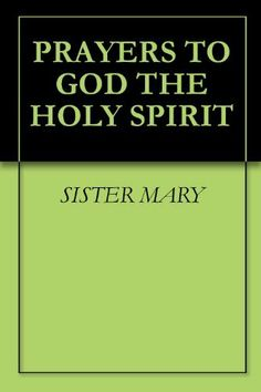 PRAYERS TO GOD THE HOLY SPIRIT by SISTER MARY. $1.75