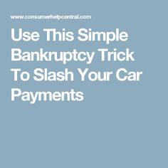 Use This Simple Bankruptcy Trick To Slash Your Car Payments
