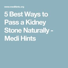 5 Best Ways to Pass a Kidney Stone Naturally - Medi Hints