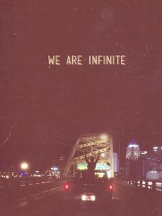 WE ARE INFINITE  http://www.facebook.com/WishesQuotes