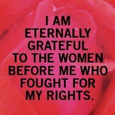 Voting, college education, careers, birth control, the right to bodily autonomy, and so many more...Thank you. I'm both proud to join you in this fight, and incredibly disgusted that I have to. Stop the war on women!