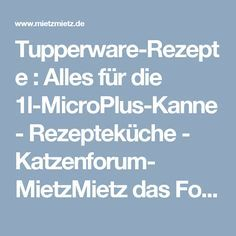 Tupperware-Rezepte : Alles für die 1l-MicroPlus-Kanne - Rezepteküche - Katzenforum- MietzMietz das Forum über Katzen.