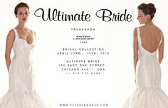 2015 Bridal Collection, April 23rd - 25th 2015, at ULTIMATE BRIDE, 106 East Oak Street, Chicago 60611, USA. Call to book an appointment +1 312 337 6300 - www.ultimatebride.com