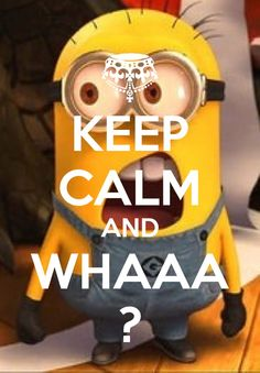 Keep calm and whaaa?