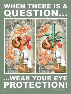 When there is a Question... wear your eye Protection! Yes indeed!!!