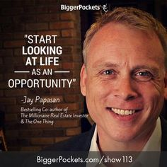 """""""Start looking at life as an opportunity."""" BP Podcast 113 biggerpockets.com/show113"""