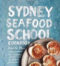Sydney Seafood School Cookbook: Tips, Techniques by Roberta Muir