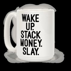 I do three things, wake up, stack money and I slay. Slay the haters and stack money with this cool and sassy mug!