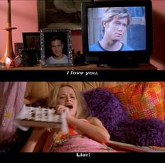 "I scream ""Liar!"" during chick flicks when pigging out alone, solely as a tribute to this moment."