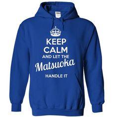 Matsuoka - KEEP CALM AND LET THE Matsuoka HANDLE IT - #creative gift #house warming gift. MORE ITEMS => https://www.sunfrog.com/Valentines/Matsuoka--KEEP-CALM-AND-LET-THE-Matsuoka-HANDLE-IT-55759366-Guys.html?68278